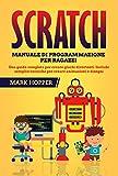SCRATCH: Manuale di programmazione per ragazzi;: Una guida completa per creare giochi divertenti. Include semplici tecniche per creare animazioni e disegni