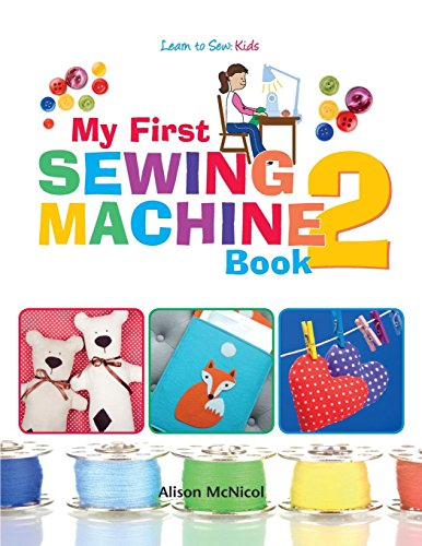 My First Sewing Machine 2: More Fun and Easy Sewing Machine Projects for Beginners