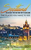 Scotland: Scotland Travel Guide: The 30 Best Tips For Your Trip To Scotland - The Places You Have To See (Inverness, Glasgow, Aberdeen, Edinburgh, Dundee Book 1)
