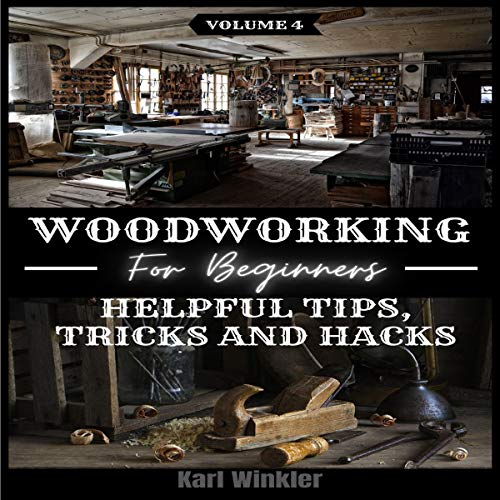 Couverture de Woodworking for Beginners: Helpful Tips, Tricks and Hacks