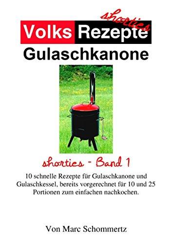 Volksrezepte Gulaschkanone: shorties Band 1