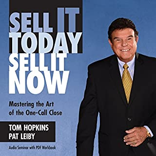Sell It Today, Sell It Now     Mastering the Art of the One-Call Close              By:                                                                                                                                 Tom Hopkins,                                                                                        Pat Leiby                               Narrated by:                                                                                                                                 Tom Hopkins                      Length: 4 hrs and 38 mins     70 ratings     Overall 4.7