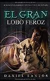 El Gran Lobo Feroz: Romance Paranormal y Erótica con el Licántropo: 1 (Novela de Fantasía, Romance y Erótica)