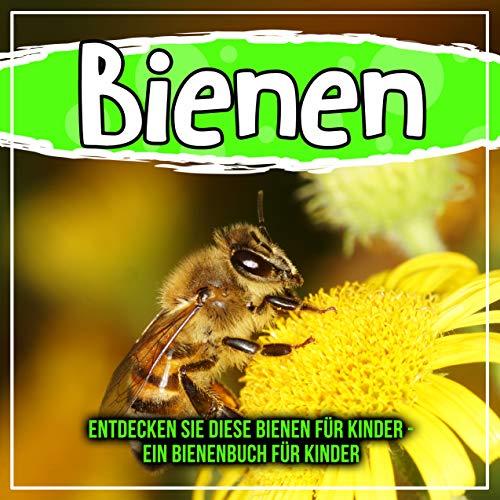 Bienen: Entdecken Sie diese Bienen für Kinder - Ein Bienenbuch für Kinder