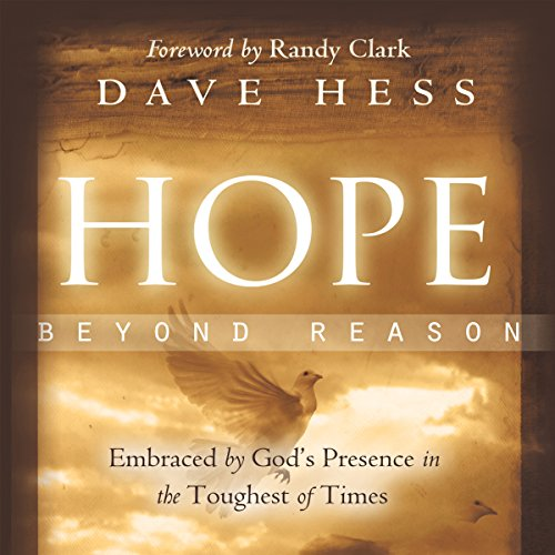 Hope Beyond Reason     Embraced by God's Presence in the Toughest of Times              By:                                                                                                                                 Dave Hess                               Narrated by:                                                                                                                                 Destiny Image Audio                      Length: 3 hrs and 34 mins     Not rated yet     Overall 0.0