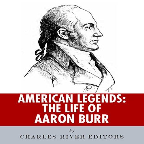 American Legends: The Life of Aaron Burr audiobook cover art