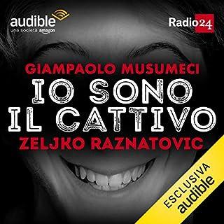 Zeljko Raznatovic     Io sono il cattivo              Di:                                                                                                                                 Giampaolo Musumeci                               Letto da:                                                                                                                                 Giampaolo Musumeci                      Durata:  30 min     77 recensioni     Totali 4,7