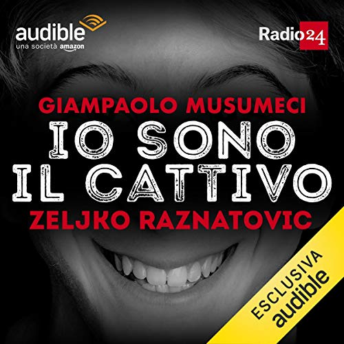 Zeljko Raznatovic     Io sono il cattivo              Di:                                                                                                                                 Giampaolo Musumeci                               Letto da:                                                                                                                                 Giampaolo Musumeci                      Durata:  30 min     75 recensioni     Totali 4,7