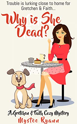 Why is She Dead? (A Gretchen & Faith Cozy Mystery Book 2) by [Mystee Ryann]