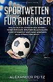 Sportwetten für Anfänger: Wie Du Dich als Einsteiger schnell in der riesigen Welt der Buchmacher...