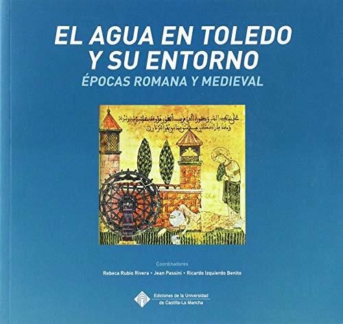 EL AGUA EN TOLEDO Y SU ENTORNO: Épocas romana y medieval.: 130 (EDICIONES INSTITUCIONALES)