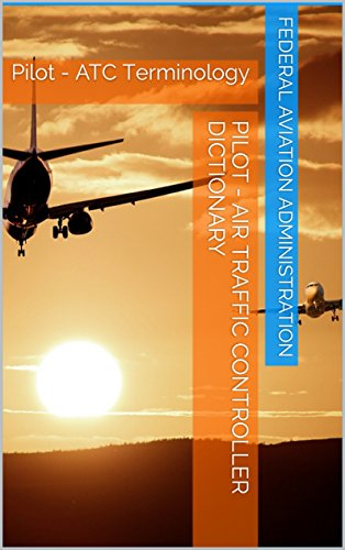 Pilot - Air Traffic Controller Dictionary: Pilot - ATC Terminology (English Edition)