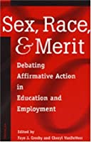 Sex, Race, and Merit: Debating Affirmative Action in Education and Employment