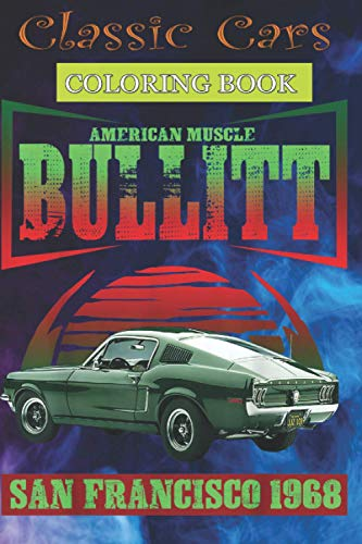 Classic Cars Coloring Book: American muscle car bullitt - Cool Cars, Trucks Coloring Book For Boys Aged 6-12