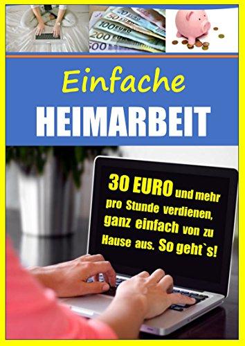 Einfache Heimarbeit - 30 EURO und mehr pro Stunde verdienen, ganz einfach von zu Hause aus: Im Internet Geld verdienen und Top Nebenverdienst sichern. So einfach geht`s!