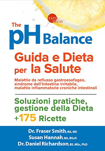 The pH balance. Guida e dieta per la salute. Malattie da reflusso gastroesofageo, sindrome dell'intestino irritabile, malattie infiammatorie croniche intestinali