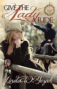Give the Lady a Ride: Circle Bar Ranch Series by [Linda W. Yezak]
