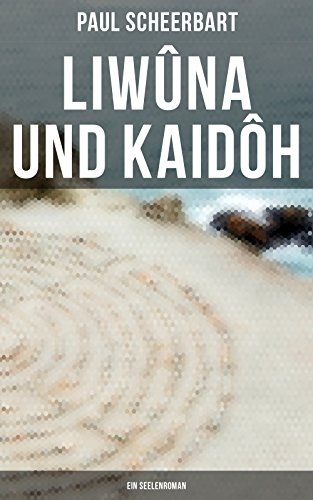 Liwûna und Kaidôh: Ein Seelenroman