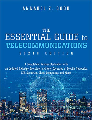 The Essential Guide to Telecommunications (6th Edition) (Essential Guide Series)
