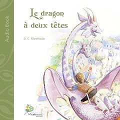 Le dragon à deux têtes: Un conte pour rêveurs de tous âges
