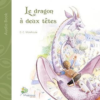 Le dragon à deux têtes: Un conte pour rêveurs de tous âges audiobook cover art