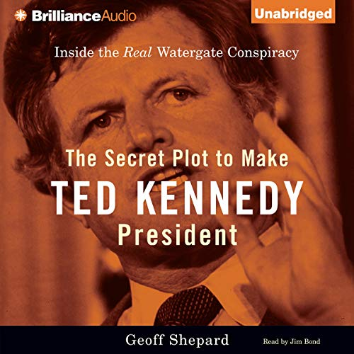 The Secret Plot to Make Ted Kennedy President audiobook cover art