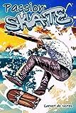 Passion SKATE - Carnet de Notes -: Idéal pour écrire vos observations, vos idées, vos pensées, vos rêves, vos secrets ... | Journal privé ligné, sobre ... cms, à remplir par passionnés de Skateboard |