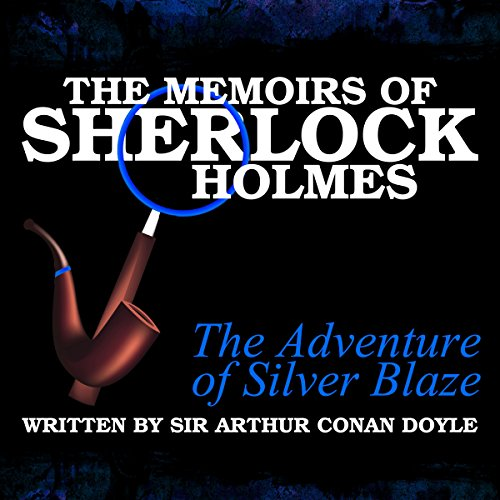 The Memoirs of Sherlock Holmes: The Adventure of the Silver Blaze audiobook cover art