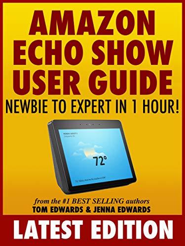 Amazon Echo Show User Guide: Newbie to Expert in 1 Hour! (Echo & Alexa) (English Edition)