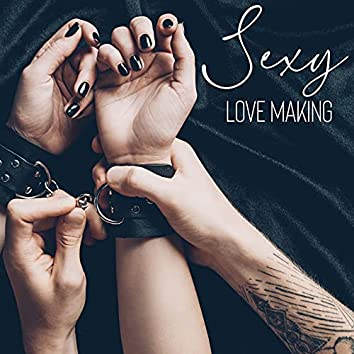 Sexy Love Making: Erotic Beats for Lovers, Music for Sex, Tantric Yoga Session, Sexual Vibes, Romantic Music for Couples