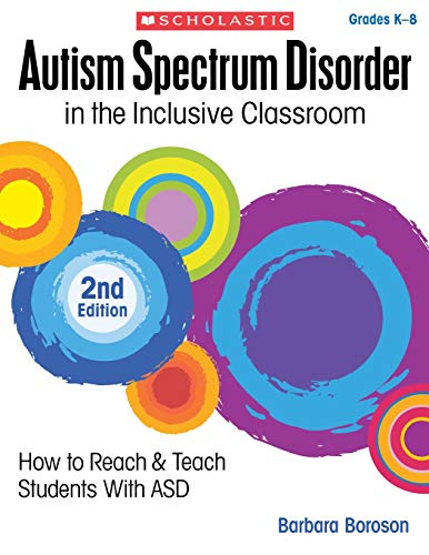 Compare Textbook Prices for Autism Spectrum Disorder in the Inclusive Classroom, : How to Reach & Teach Students with ASD 2nd Second Edition, None ed. Edition ISBN 9781338038545 by Boroson, Barbara L.