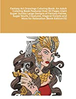 Fantasy Art Drawings Coloring Book: An Adult Coloring Book Features Over 30 Pages Giant Super Jumbo Large Designs of Fantasy Fairies, Sugar Skulls, Creatures, Magical Forests and More for Relaxation (Book Edition:15)