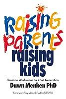 Raising Parents, Raising Kids: Hands-On Wisdom for the Next Generation