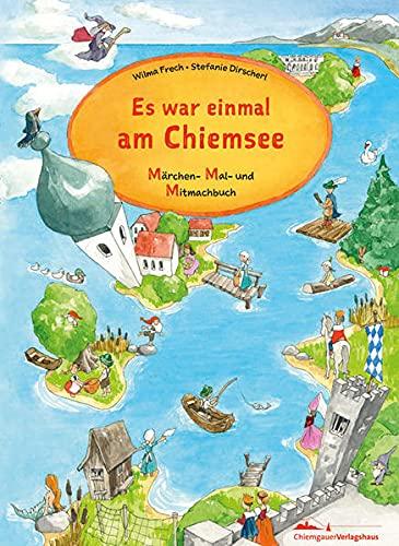Es war einmal am Chiemsee / Es war einmal im Chiemgau: Märchen- Mal- und Mitmachbuch