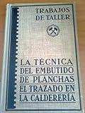 LA TECNICA DEL EMBUTIDO DE PLANCHAS/ EL TRAZADO EN LA CALDERERIA ( Barcelona, 1940)