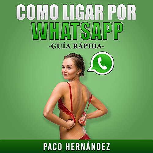 Como Ligar Por WhatsApp: Guía Rápida [How to Flirt by WhatsApp: Quick Guide]