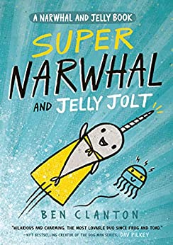 Super Narwhal and Jelly Jolt (Narwhal and Jelly 2) by [Ben Clanton]