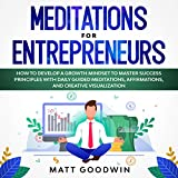 Meditations for Entrepreneurs: How to Develop a Growth Mindset to Master Success Principles with Daily Guided Meditations, Affirmations, and Creative Visualization (English Edition)