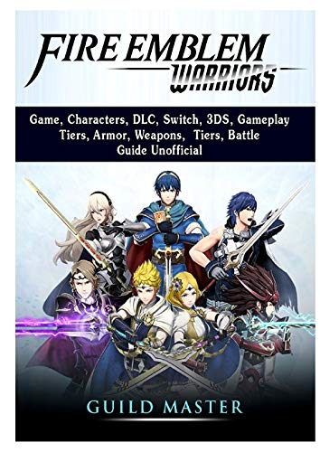 Fire Emblem Warriors Game, Characters, DLC, Switch, 3DS, Gameplay, Tiers, Armor, Weapons, Tiers, Battle, Guide Unofficial