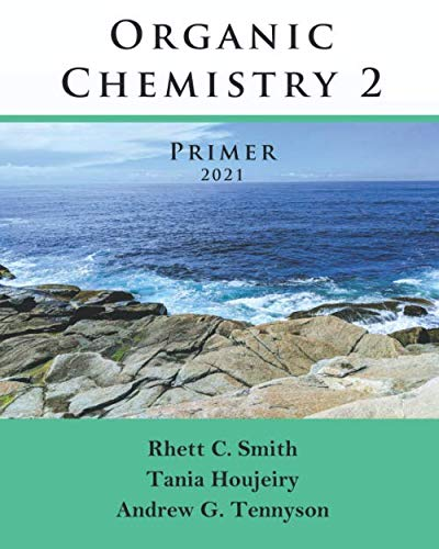 Compare Textbook Prices for Organic Chemistry 2 Primer 2021  ISBN 9780999167250 by Smith, Rhett C,Houjeiry, Tania,Tennyson, Andrew G