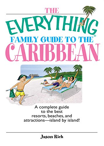 The Everything Family Guide To The Caribbean: A Complete Guide to the Best Resorts, Beaches And Attractions - Island by Island! (Everything®)