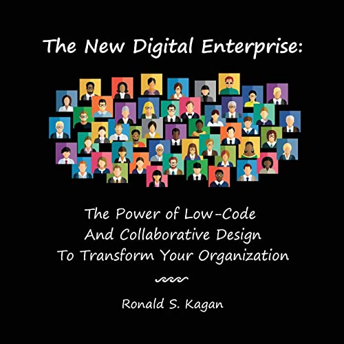 Compare Textbook Prices for The New Digital Enterprise: The Power of Low-Code And Collaborative Design To Transform Your Organization  ISBN 9781737891604 by Kagan, Ronald S.