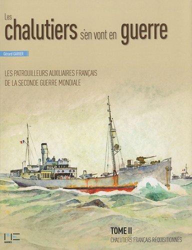 Les chalutiers s'en vont en guerre : Tome 2, Chalutiers français réquisitionnés d'un déplacement supérieur à 400t
