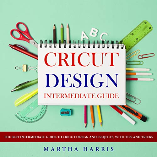 Cricut design – intermediate guide: The best intermediate guide to cricut design and projects, with tips and tricks (English Edition)