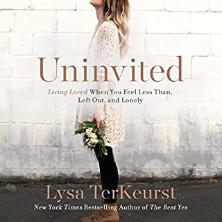Uninvited     Living Loved When You Feel Less Than, Left Out, and Lonely              Written by:                                                                                                                                 Lysa TerKeurst                               Narrated by:                                                                                                                                 Ginny Welsh                      Length: 5 hrs and 27 mins     20 ratings     Overall 4.4