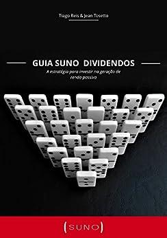 Guia Suno Dividendos: A estratégia para investir na geração de renda passiva por [Tiago Reis, Jean Tosetto]