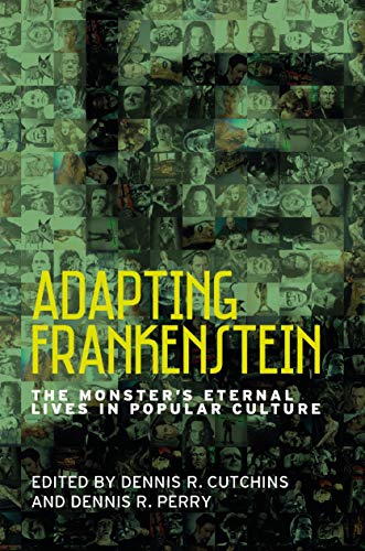 Adapting Frankenstein: The monster's eternal lives in popular culture (English Edition)