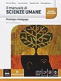 Il manuale di scienze umane. psicologia e pedagogia. Per le Scuole superiori. Con e-book. Con espansione online