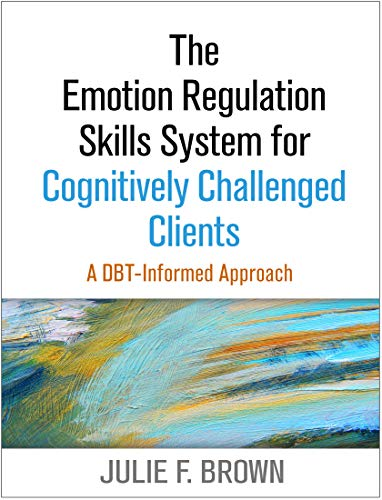 The Emotion Regulation Skills System for Cognitively Challenged Clients: A DBT-Informed Approach