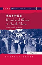 Ritual and Music of North China: Shawm Bands in Shanxi (SOAS Studies in Music Series)